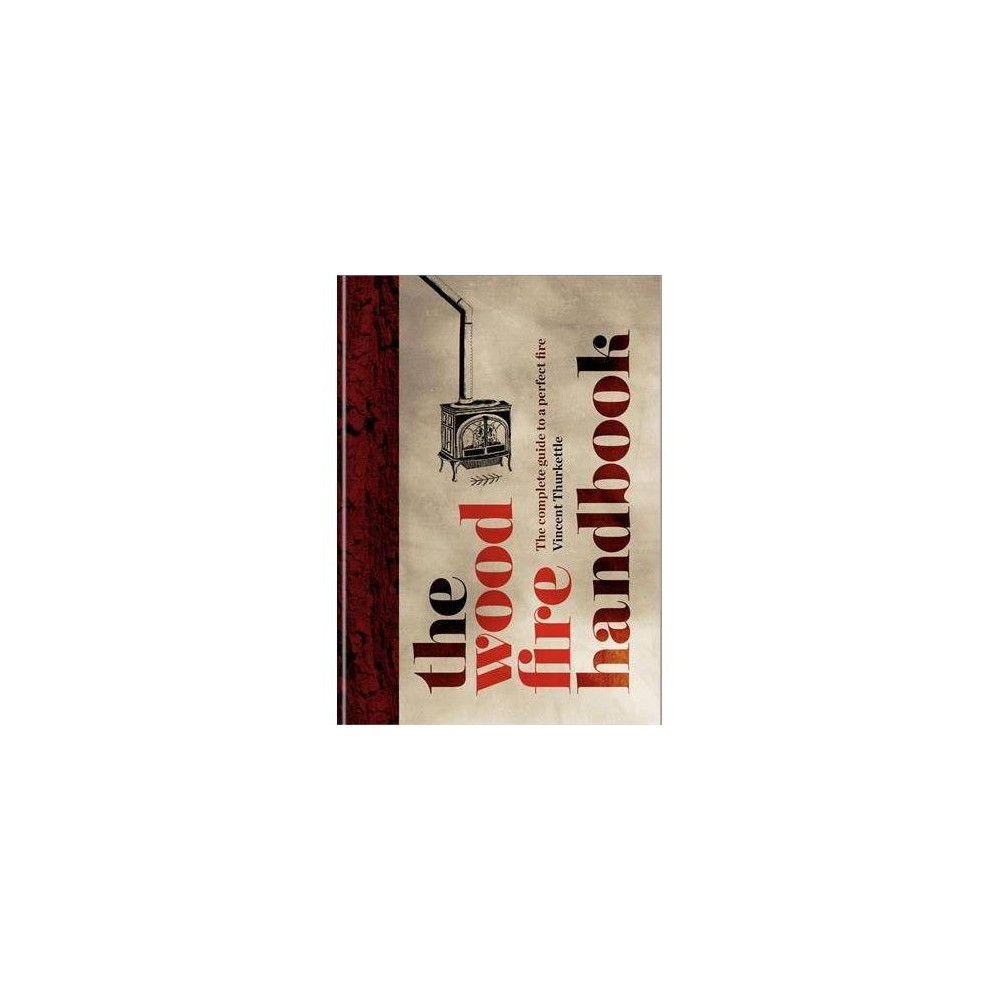 The Wood Fire Handbook - by Vincent Thurkettle (Hardcover)