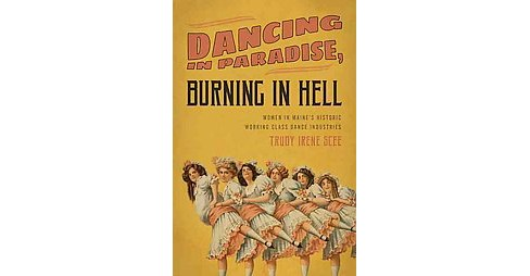 Dancing in Paradise, Burning in Hell : Women in Maine's Historic Working Class Dance Industry - image 1 of 1