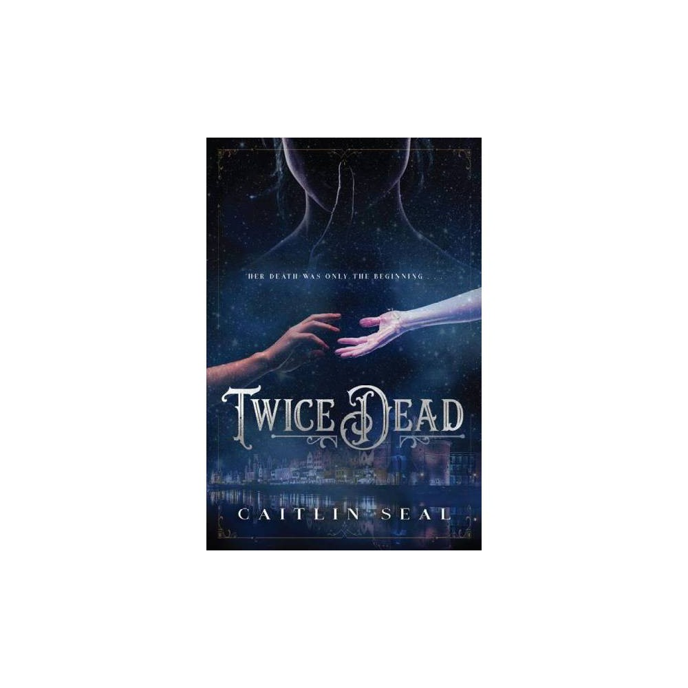 Twice Dead - Reprint by Caitlin Seal (Paperback)