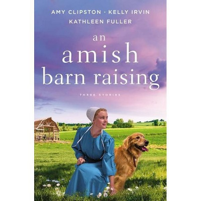 An Amish Barn Raising - by  Amy Clipston & Kelly Irvin & Kathleen Fuller (Paperback)