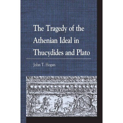 The Tragedy of the Athenian Ideal in Thucydides and Plato - (Greek Studies: Interdisciplinary Approaches) by  John T Hogan (Hardcover) - image 1 of 1
