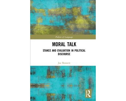 Moral Talk : Stance and Evaluation in Political Discourse -  by Joe Spencer-Bennett (Hardcover) - image 1 of 1