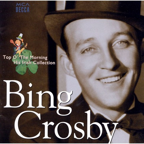 Bing Crosby - Top the Morning:His Irish Collection (CD) - image 1 of 3
