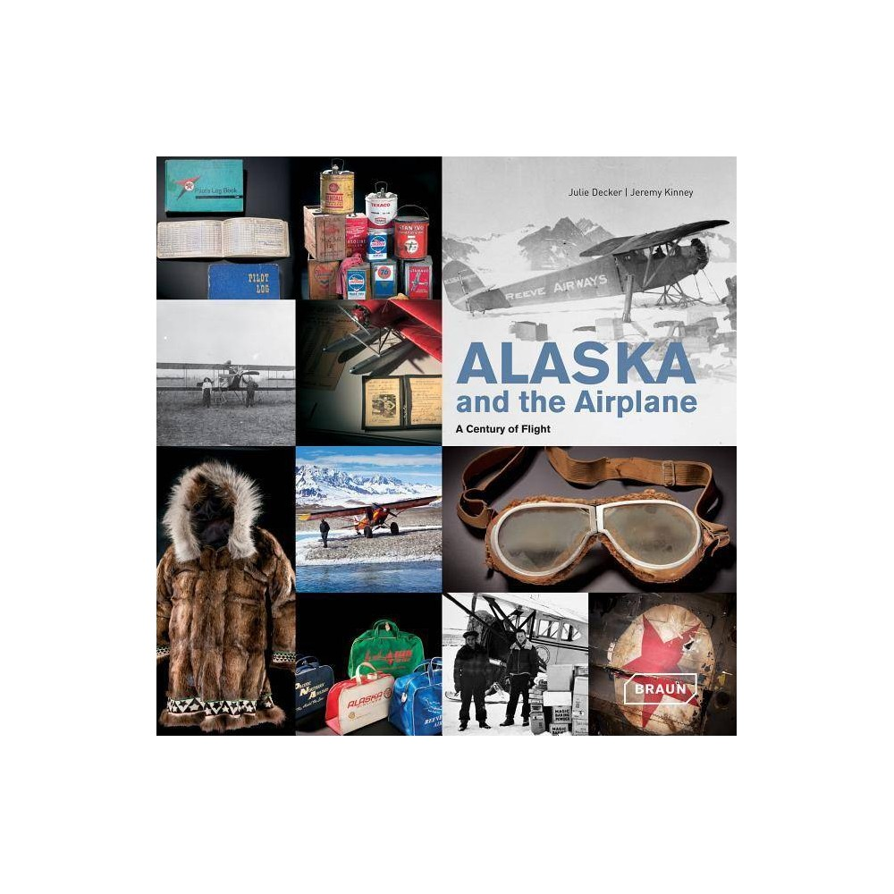 Alaska and the Airplane - by Julie Decker (Hardcover)