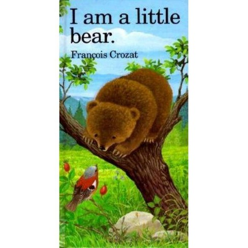 I Am a Little Bear - by  Francois Crozat (Hardcover) - image 1 of 1