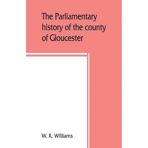 The parliamentary history of the county of Gloucester, including the cities of Bristol and Gloucester, - image 1 of 1