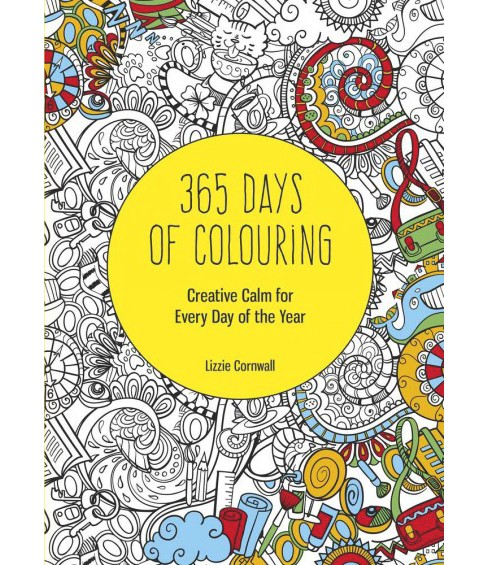 365 Days of Colouring : Creative Calm for Every Day of the Year (Paperback) (Lizzie Cornwall) - image 1 of 1