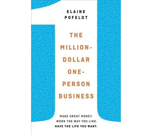 Million-Dollar, One-Person Business : Make Great Money, Work the Way You Like, Have the Life You Want - image 1 of 1