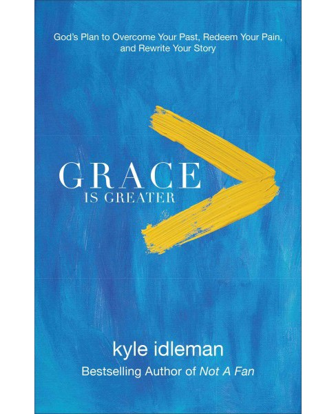Grace Is Greater : God's Plan to Overcome Your Past, Redeem Your Pain, and Rewrite Your Story - image 1 of 1