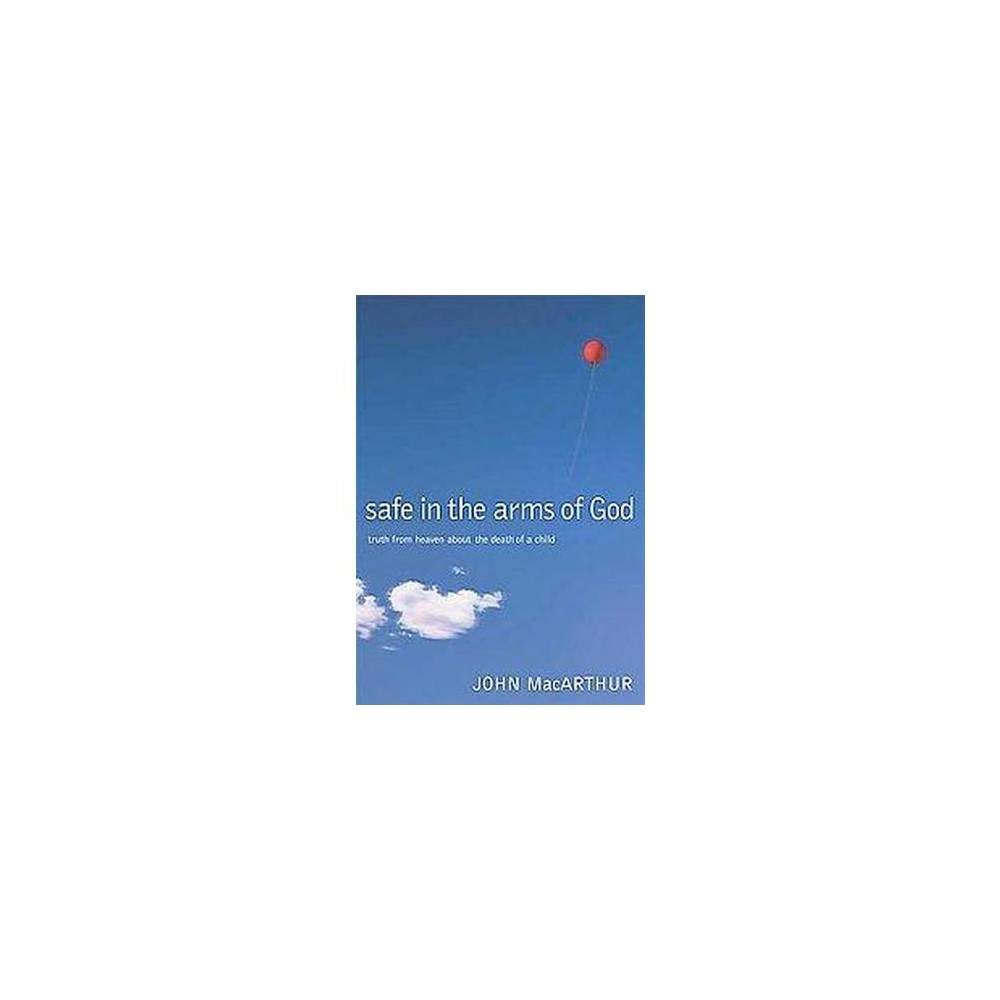 Safe in the Arms of God : Truth from Heaven About the Death of a Child (Hardcover) (John MacArthur)