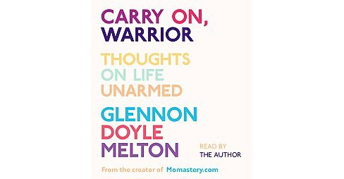 Carry On, Warrior : Thoughts on Life Unarmed (Unabridged) (CD/Spoken Word) (Glennon Doyle Melton) - image 1 of 1