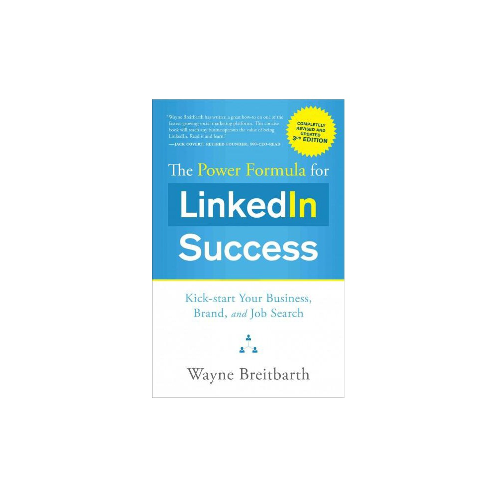 Power Formula for LinkedIn Success : Kick-start Your Business, Brand, and Job Search (Revised / Updated)