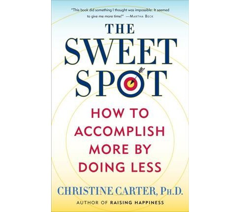 Sweet Spot : How to Accomplish More by Doing Less -  Reprint by Ph.D. Christine Carter (Paperback) - image 1 of 1