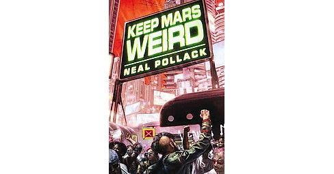 Keep Mars Weird (Paperback) (Neal Pollack) - image 1 of 1