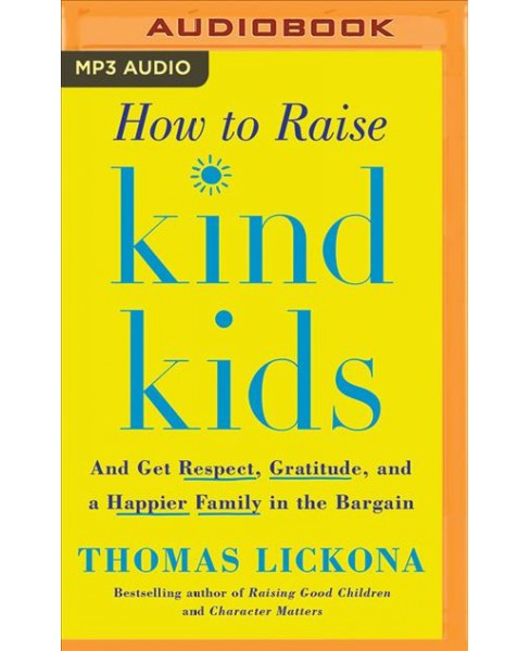 How to Raise Kind Kids : And Get Respect, Gratitude, and a Happier Family in the Bargain -  (MP3-CD) - image 1 of 1