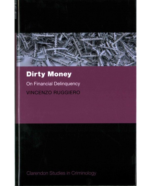 Dirty Money : On Financial Delinquency (Hardcover) (Vincenzo Ruggiero) - image 1 of 1
