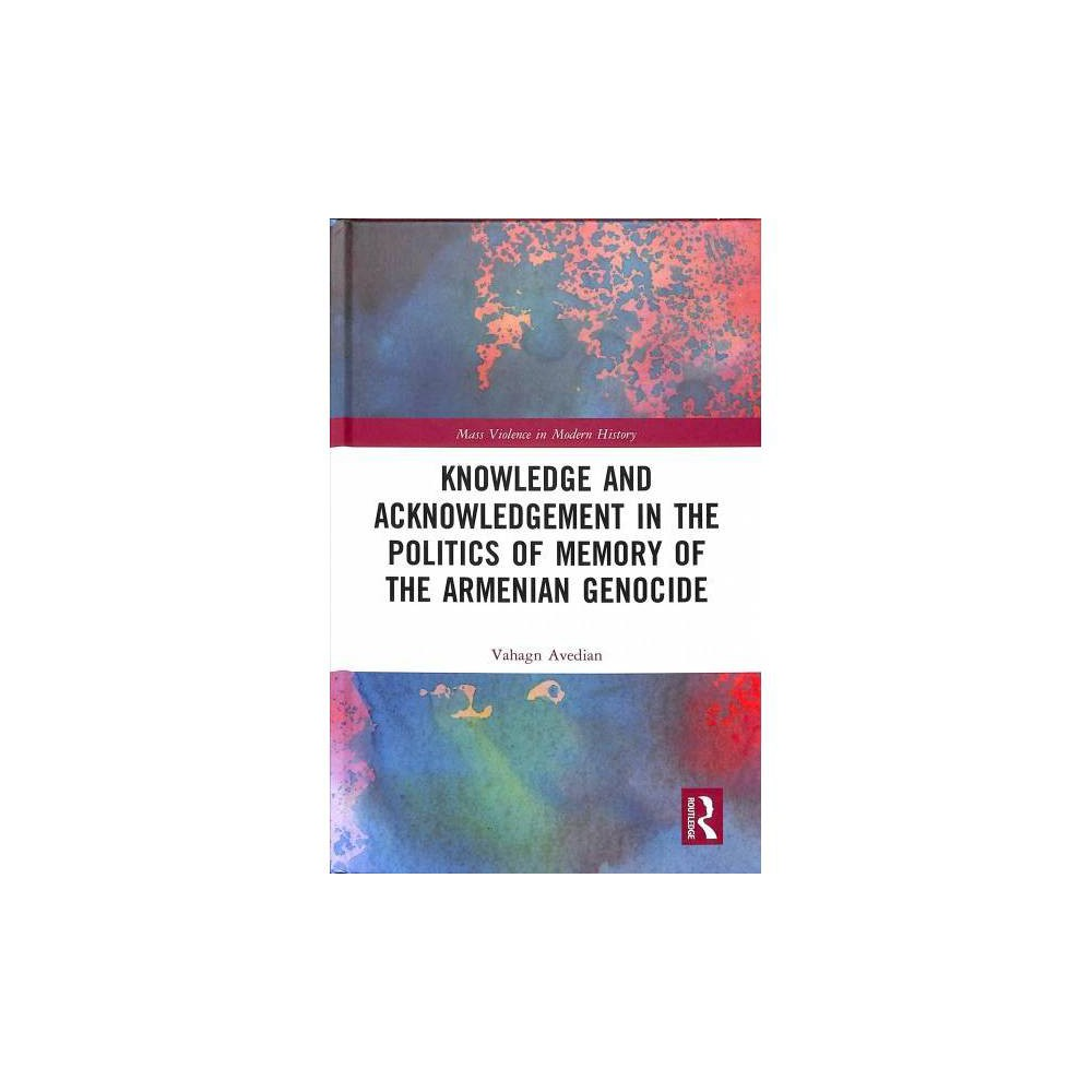 Knowledge and Acknowledgement in the Politics of Memory of the Armenian Genocide - (Hardcover)