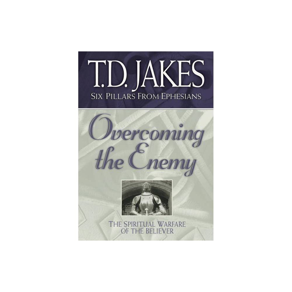 Overcoming The Enemy Six Pillars From Ephesians By T D Jakes Paperback