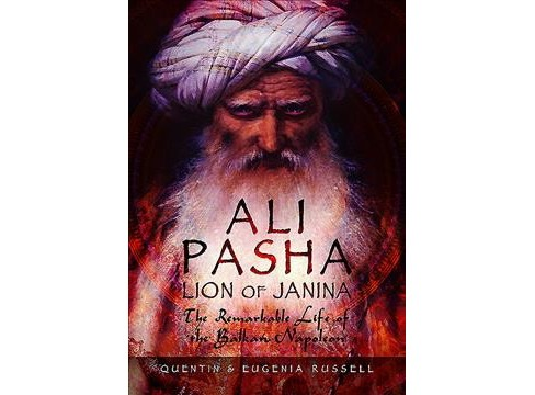 Ali Pasha, Lion of Ioannina : The Remarkable Life of the Balkan Napoleon -  (Hardcover) - image 1 of 1