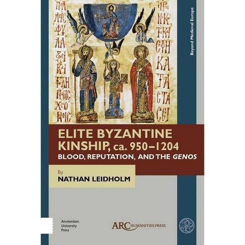Elite Byzantine Kinship, Ca. 950-1204 - (Beyond Medieval Europe) by  Nathan Leidholm (Hardcover) - image 1 of 1