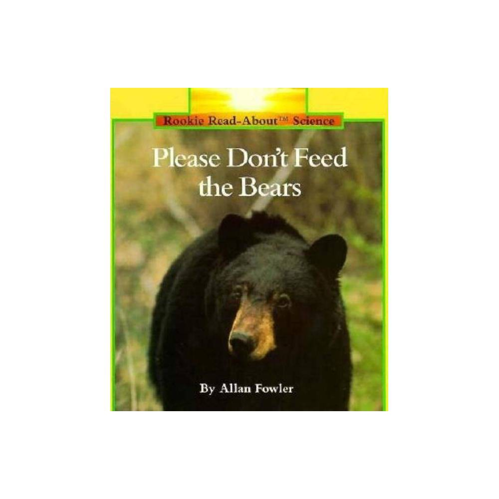 Please Don T Feed The Bears Rookie Read About Science Paperback By Allan Fowler Paperback