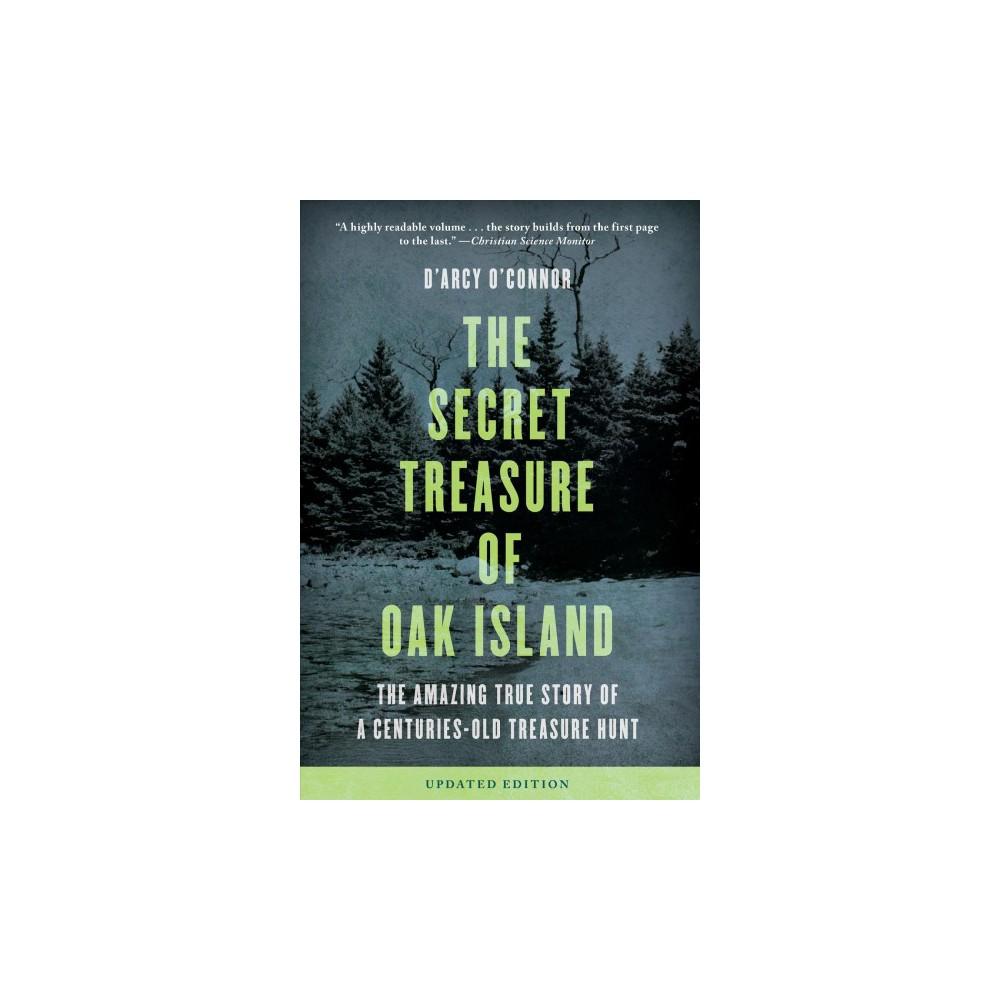 Secret Treasure of Oak Island : The Amazing True Story of a Centuries-Old Treasure Hunt - Updated