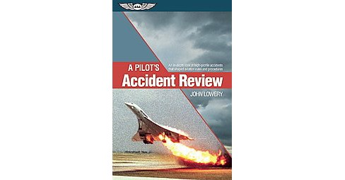 Pilot's Accident Review : An In-Depth Look at High-Profile Accidents That Shaped Aviation Rules and - image 1 of 1