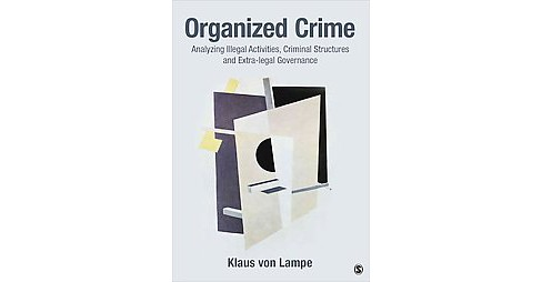 Organized Crime : Analyzing Illegal Activities, Criminal Structures, and Extra-legal Governance - image 1 of 1