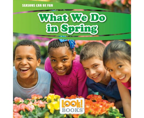 What We Do in Spring -  (Look! Books: Seasons Can Be Fun) by Joann Early Macken (Paperback) - image 1 of 1