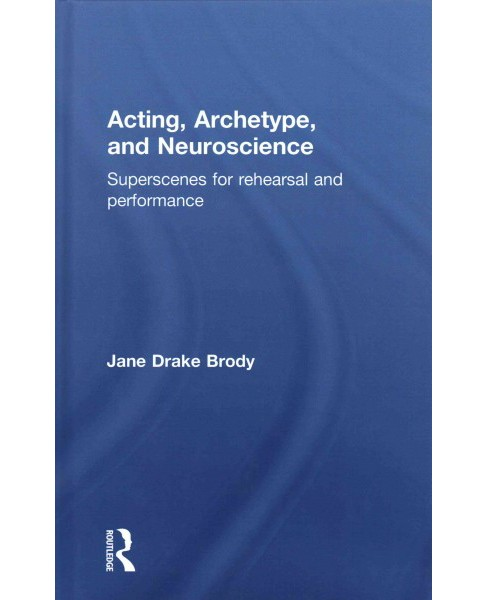Acting, Archetype, and Neuroscience : Superscenes for Rehearsal and Performance (Hardcover) (Jane Drake - image 1 of 1