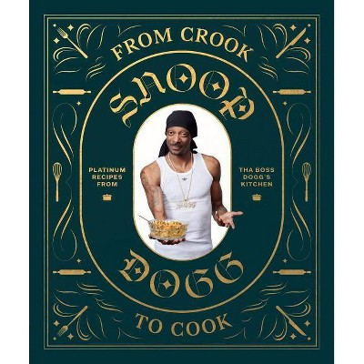 From Crook to Cook: Platinum Recipes from Tha Boss Dogg's Kitchen (Snoop Dogg Cookbook, Celebrity Cookbook with Soul Food Recipes)- (Hardcover)
