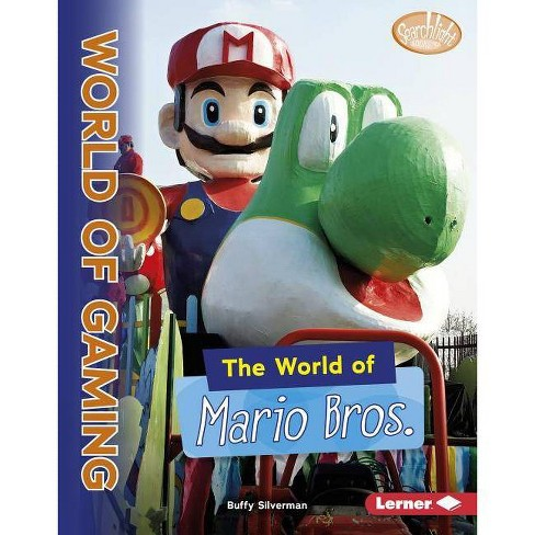 The World of Mario Bros. - (Searchlight Books (TM) -- The World of Gaming) by  Buffy Silverman - image 1 of 1
