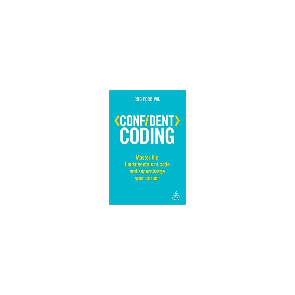 Confident Coding : Master the Fundamentals of Code and Supercharge Your Career (Paperback) (Rob
