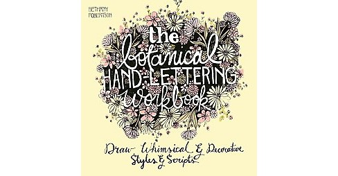 Botanical Hand-Lettering Workbook : Draw Whimsical & Decorative Styles & Scripts (Paperback) (Bethany - image 1 of 1