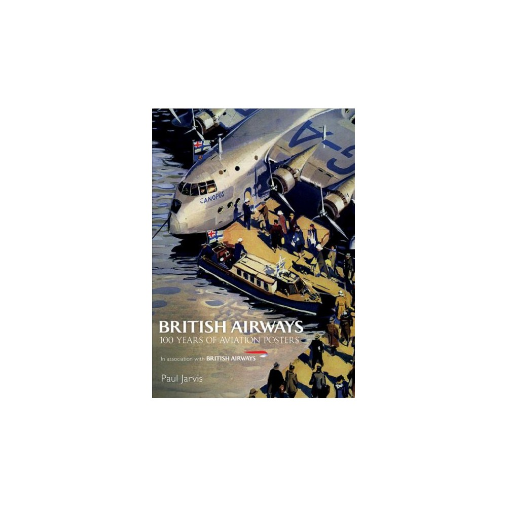 British Airways : 100 Years of Aviation Posters - by Paul Jarvis (Paperback)