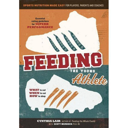Feeding the Young Athlete - by  Cynthia Lair (Paperback) - image 1 of 1