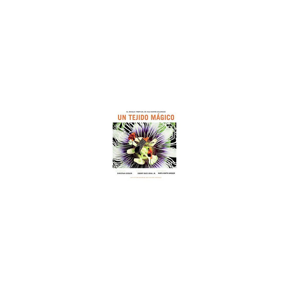Un Tejido Magico : El Bosque Tropical de Isla de Barro Colorado (Hardcover) (Jr. Egbert Giles Leigh)