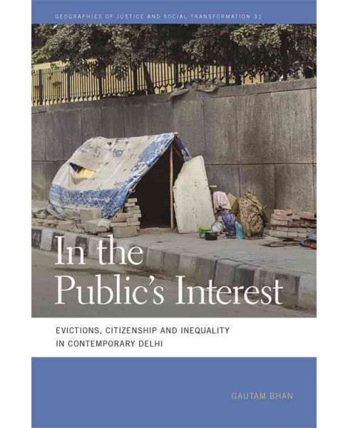 In the Public's Interest : Evictions, Citizenship, and Inequality in Contemporary Delhi (Paperback) - image 1 of 1