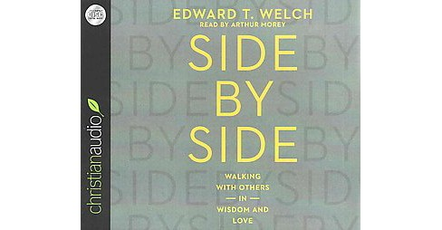 Side by Side : Walking With Others in Wisdom and Love (Unabridged) (CD/Spoken Word) (Edward T. Welch) - image 1 of 1