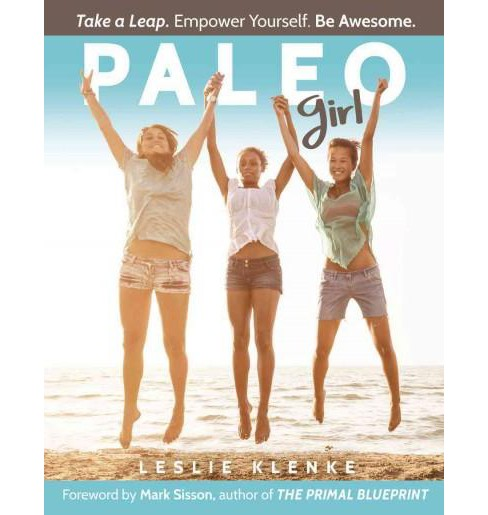 Paleo Girl : Take a Leap. Empower Yourself. Be Awesome. (Paperback) (Leslie Klenke) - image 1 of 1
