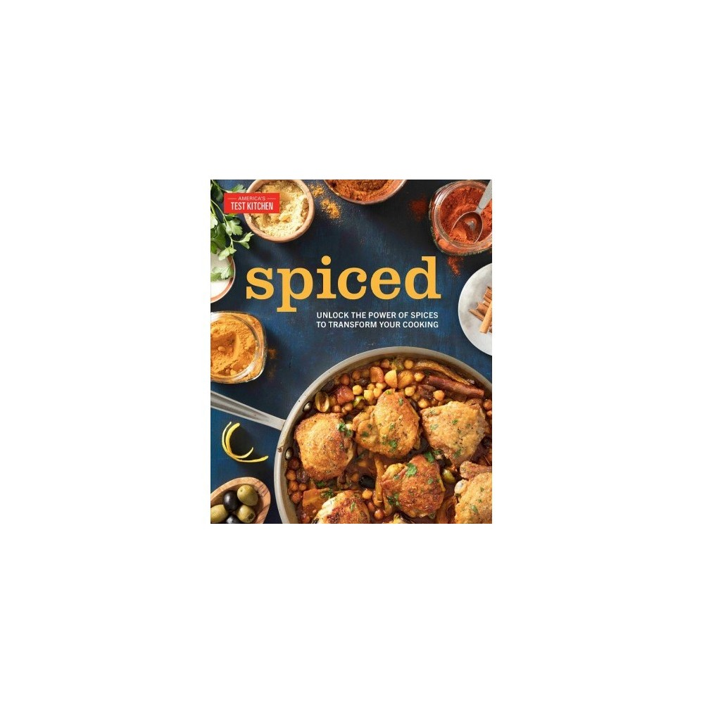 Spiced : Unlock the Power of Spices to Transform Your Cooking - (Hardcover)