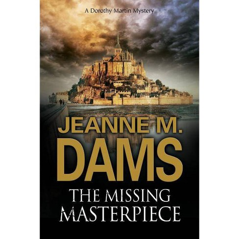 The Missing Masterpiece - (Dorothy Martin Mystery) by  Jeanne M Dams (Hardcover) - image 1 of 1