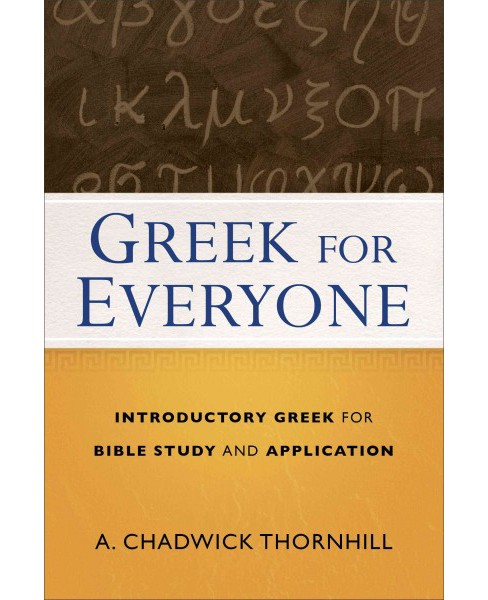 Greek for Everyone : Introductory Greek for Bible Study and Application (Paperback) (A. Chadwick - image 1 of 1