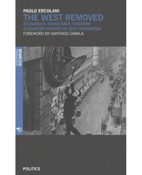 West Removed : Economics, Democracy, Freedom: a Counter-history of Our Civilization (Paperback) (Paolo - image 1 of 1
