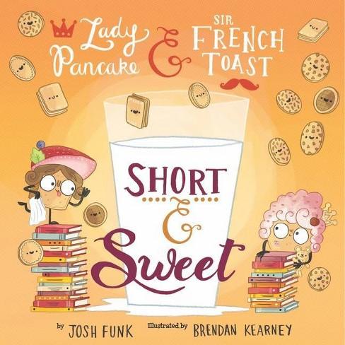 Short & Sweet, 4 - (Lady Pancake & Sir French Toast) by  Josh Funk & Brendan Kearney (Hardcover) - image 1 of 1