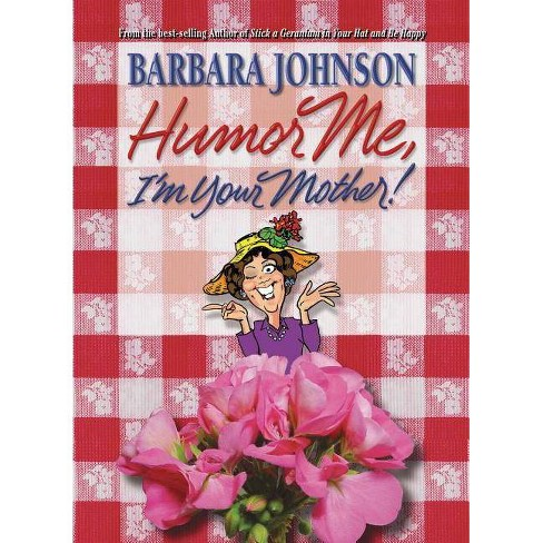 Humor Me, I'm Your Mother! - by  Barbara Johnson (Paperback) - image 1 of 1