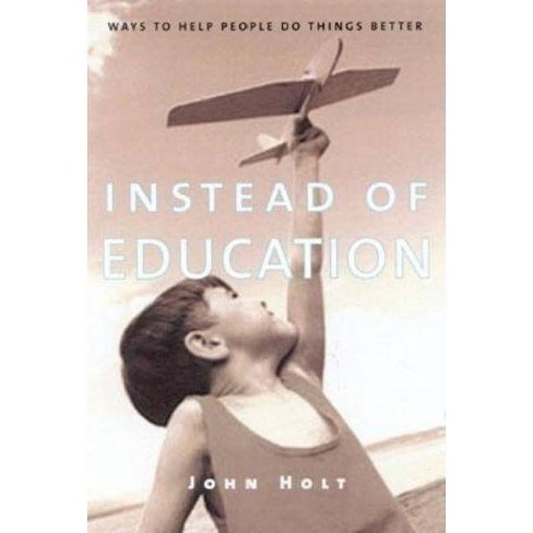 Instead of Education - by  John Holt (Paperback) - image 1 of 1