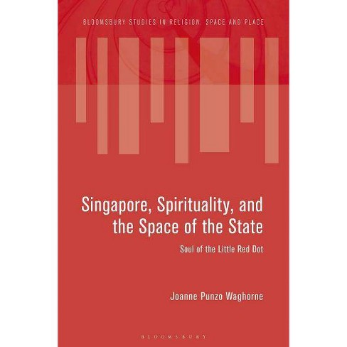 Singapore, Spirituality, and the Space of the State - (Bloomsbury Studies in Religion, Space and Place) - image 1 of 1