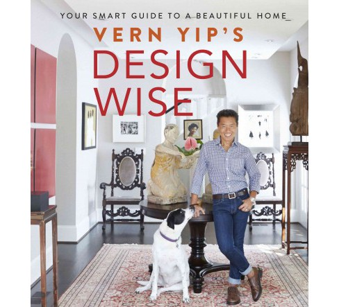Vern Yip's Design Wise : Your Smart Guide to a Beautiful Home (Hardcover) - image 1 of 1