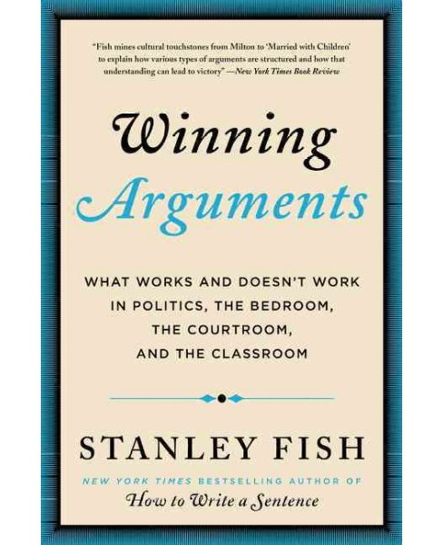 Winning Arguments : What Works and Doesn't Work in Politics, the Bedroom, the Courtroom, and the - image 1 of 1
